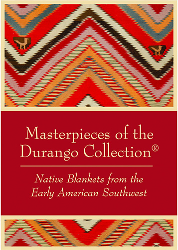 Masterpieces of the Durango Collection®: Native Blankets from the Early American Southwest